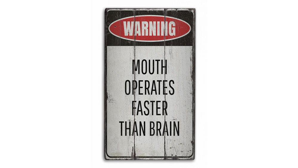 Mouth Operates Faster Than the Brain Rustic Wood Sign
