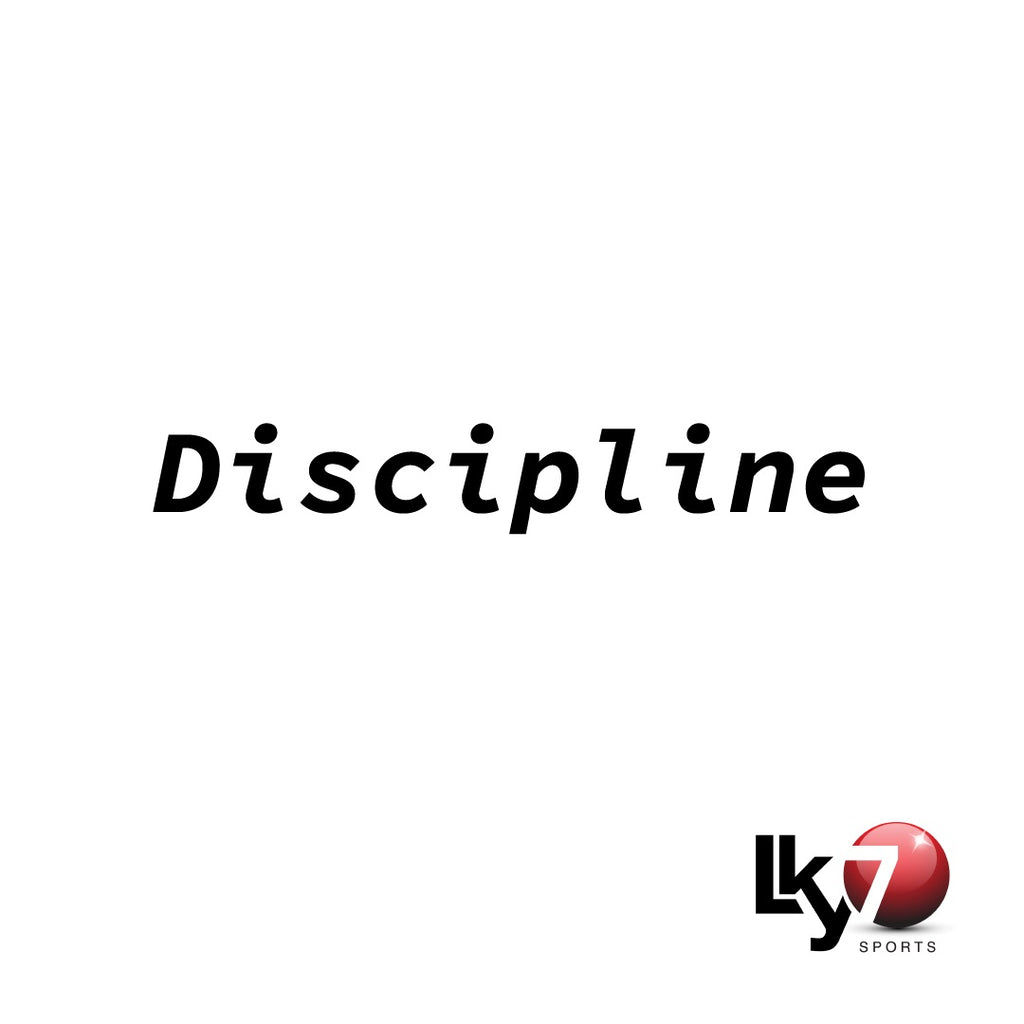Discipline: fail to prepare, prepare to fail!