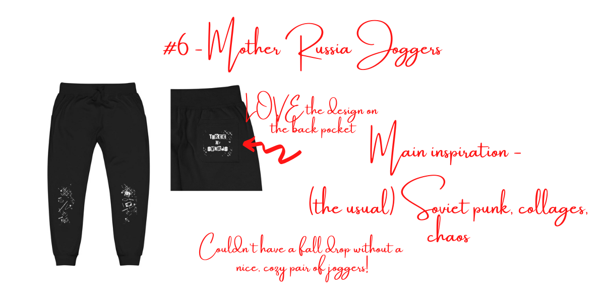 """Title of image states """"#6 Mother Russia Joggers"""". Image features mockups of the joggers (front & back), as well as text that mentions what inspired the joggers' design (mainly Soviet punk)."""