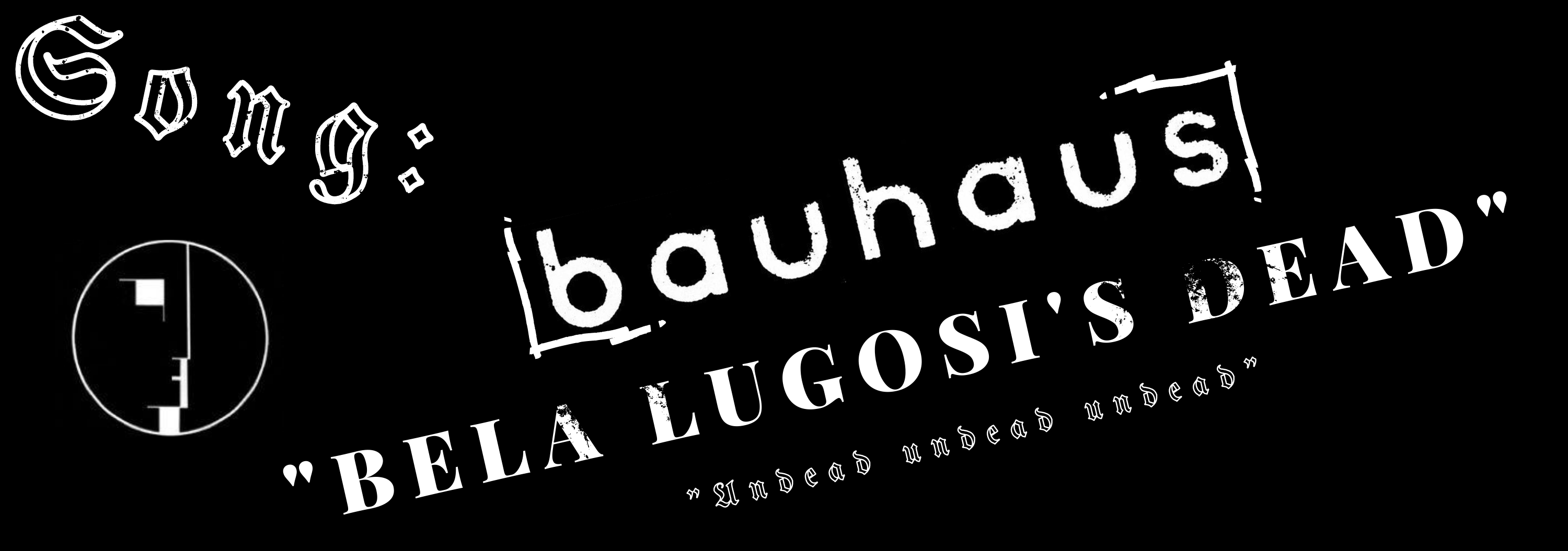 Black and white graphic that says Song, Bauhaus, Bela Lugosi's Dead, and a lyric from Bela Lugosi's Dead, featuring a black and white version of Bauhaus's logo.