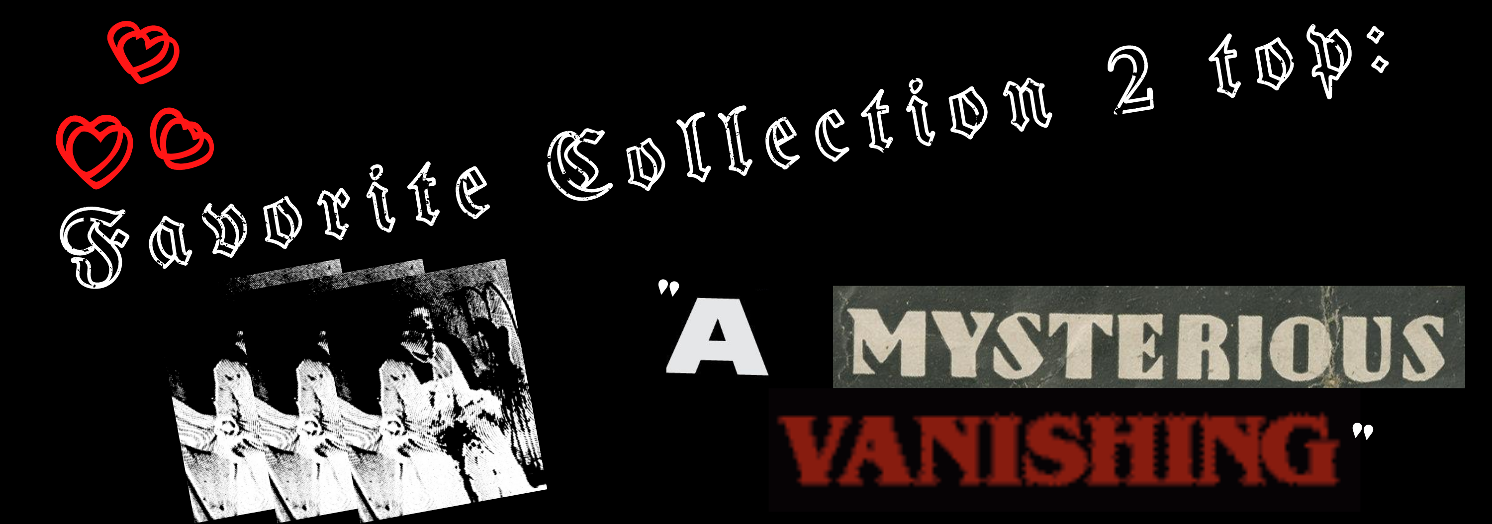 A black, white, and red graphic that says Favorite Collection 2 Top and A Mysterious Vanishing, featuring the graphic found on the A Mysterious Vanishing top.