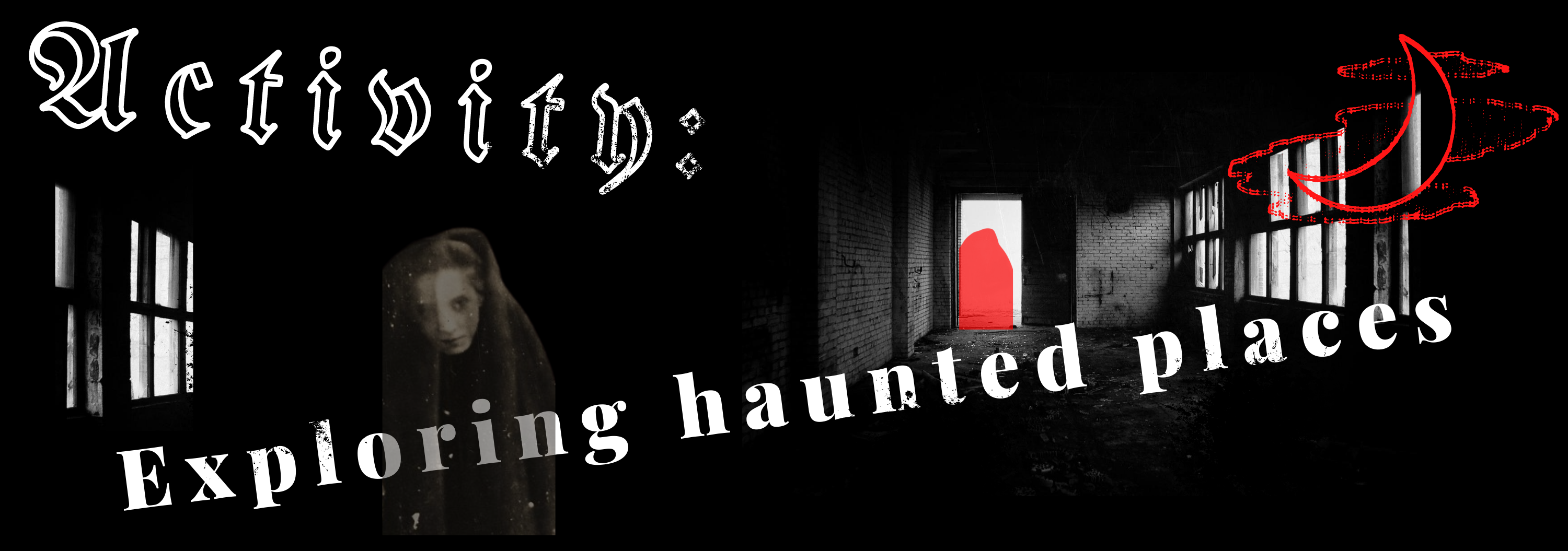 A black, white, and red graphic that says Activity: Exploring haunted places, featuring images of abandoned buildings, a crescent moon with clouds, and a transparent female ghost.