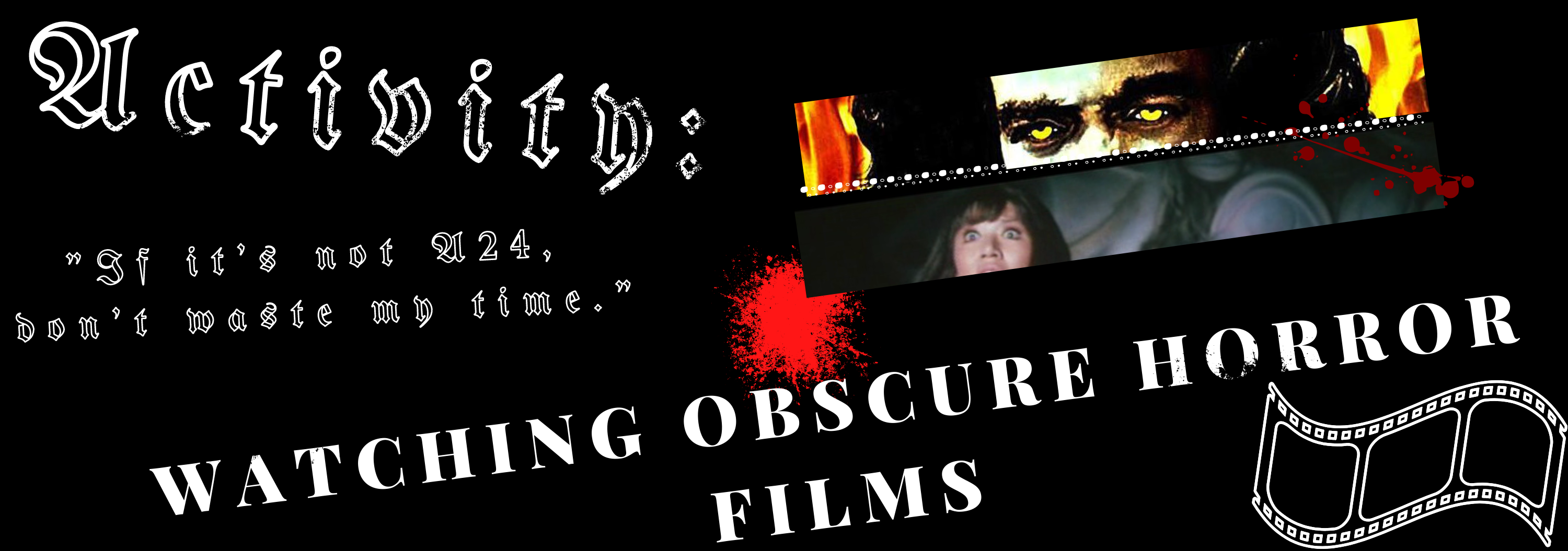 "A black, white, red, and yellow graphic that says Activity, Watching Obscure Horror Films, and ""If it's not A24, don't waste my time"", featuring screenshots from two films: Abby and Blind Beast."