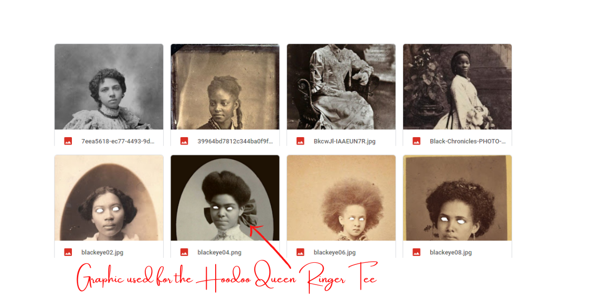 "8 old photos of Black women from the Victorian era; some have been edited with white eyes. Captions for this image: ""Graphic used for the Hoodoo Queen Ringer Tee,"" which refers to a black and white photo of a Victorian-era Black woman with a large ribbon in her hair and white eyes."