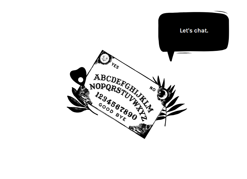 Black and white illustrated graphic of an ouija board, bordered by black palm leaves and a black chat bubble that says let's chat.