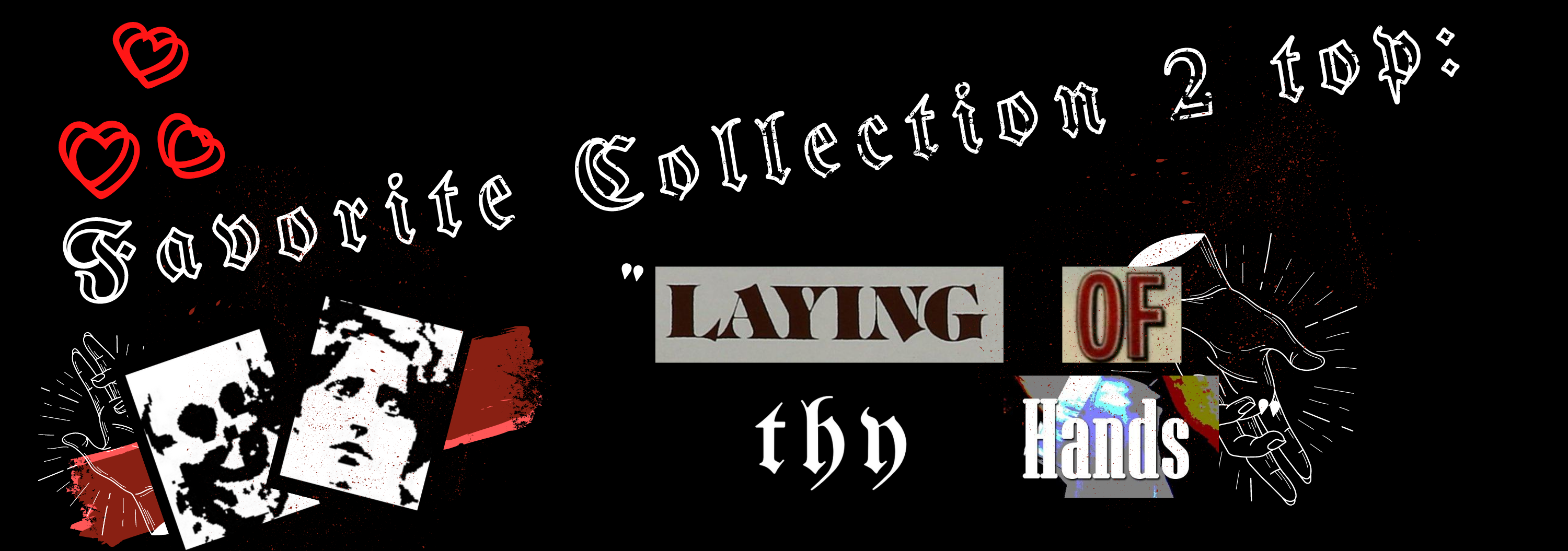 A black, white, and red graphic that says Favorite Collection 2 Top and Laying of Thy Hands, featuring a graphic of a skeleton and a woman found on the Laying of Thy Hands top.