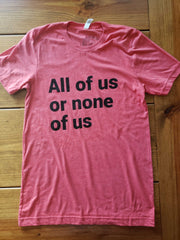 All Of Us Or None Of Us T-Shirt