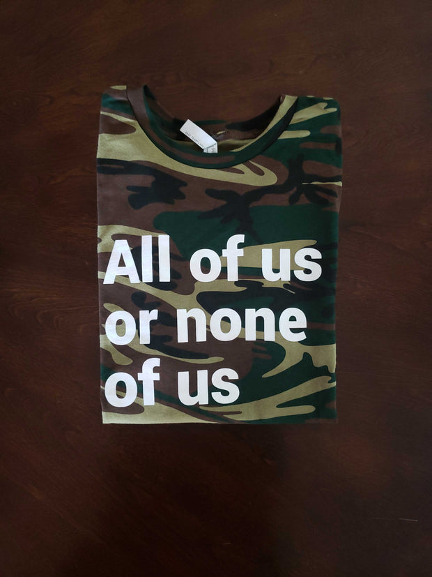 All Of Us Or None Of Us (Camo) T-Shirt