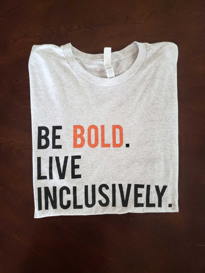 Be Bold Live Inclusively T-Shirt
