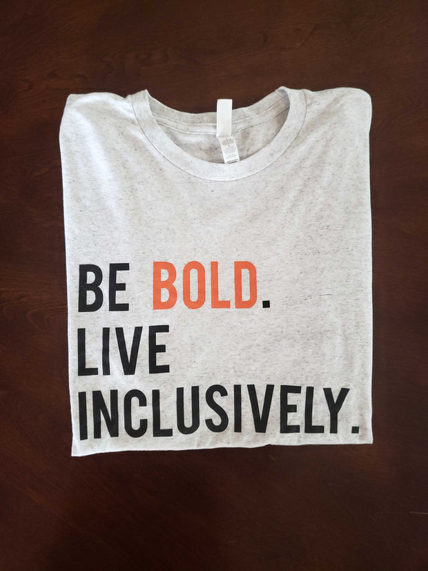 Be Bold Live Inclusively® T-Shirt