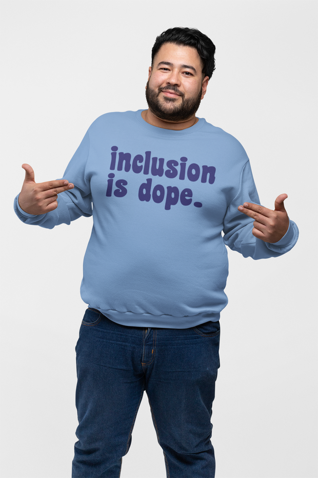 Inclusion is Dope Sweatshirt