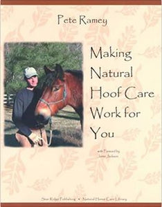 Making Natural Hoof Care Work for You by Pete Ramey