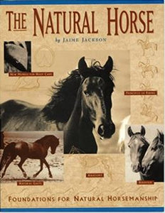The Natural Horse: Foundations for Natural Horsemanship by Jaime Jackson