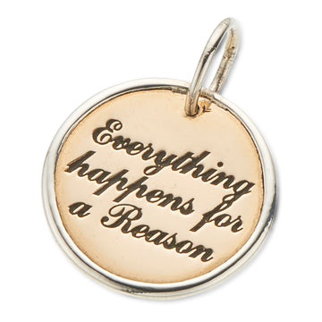 EVERYTHING HAPPENS FOR A REASON CHARM