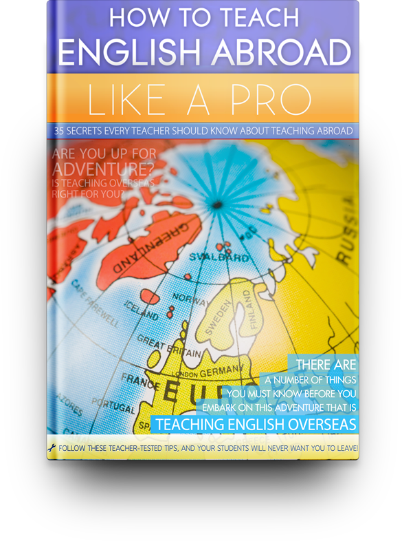 How to Teach English Abroad Like a Pro: 35 Secrets You Should Know About Teaching Abroad