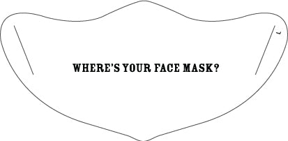 Where's Your Face Mask? - White