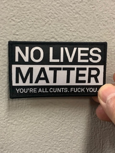 No lives matter you're all cunts. Fuck you