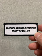 Alcohol and Bad Decisions Story of my Life Patch
