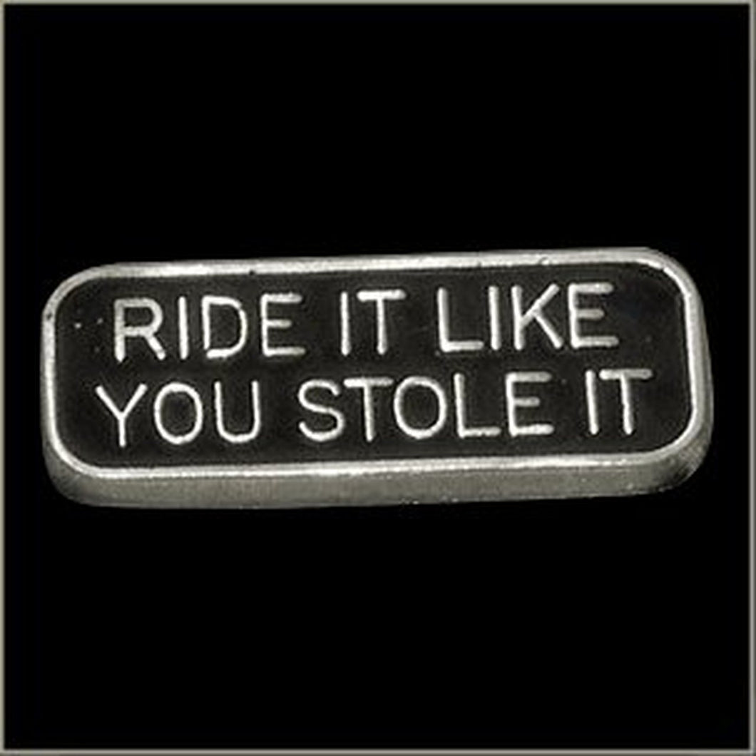 Ride it Like you Stole it Biker Pin
