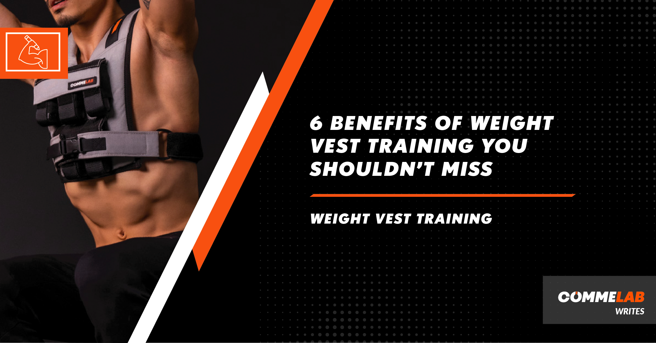 WEIGHT VEST TRAINING: 6 BENEFITS YOU'RE MISSING OUT ON by COMMELAB SINGAPORE