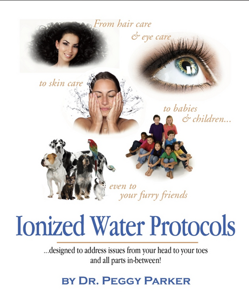 """Ionized Water Protocols"" by Dr. Peggy Parker"