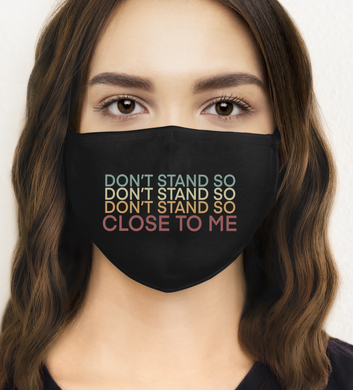 Dont Stand So Close - Mask Size
