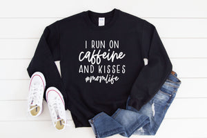 I run on caffeine and kisses