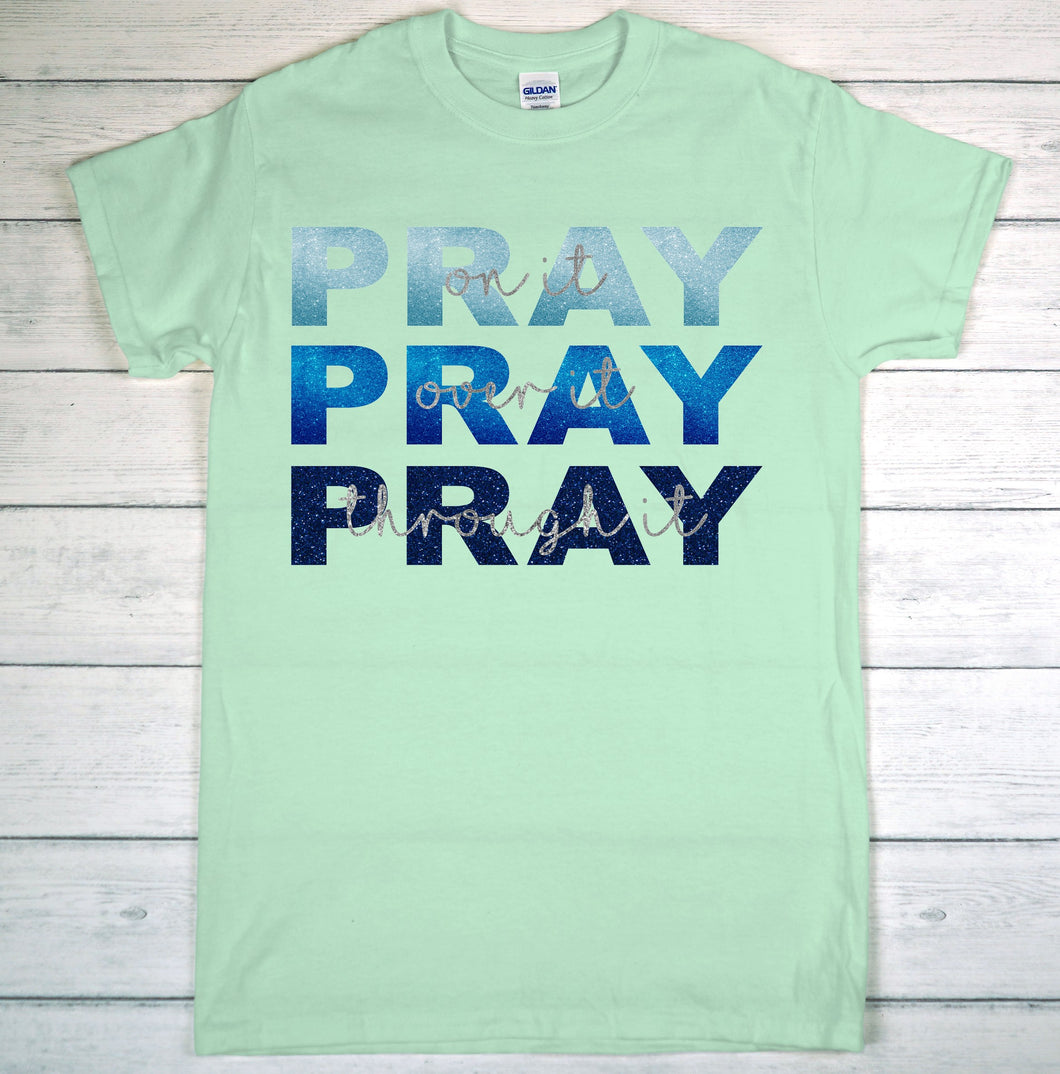 YOUTH SCREEN PRINT ONLY -Pray on it, Pray over it , Pray through it