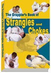 Grapplers Book of Strangles and Chokes by Steve Scott