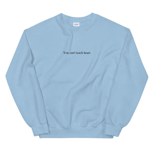 You can't teach heart. Unisex Sweatshirt