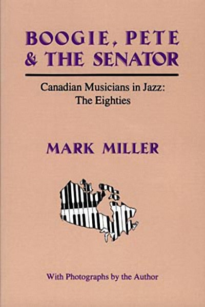 Boogie, Pete & the Senator : Canadian Musicians in Jazz : The Eighties