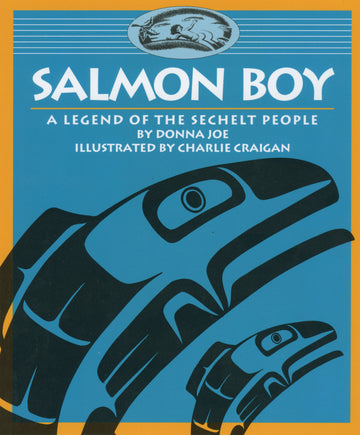 Salmon Boy : A Legend of the Sechelt People