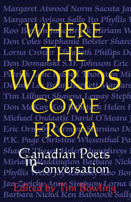 Where the Words Come From : Canadian Poets in Conversation