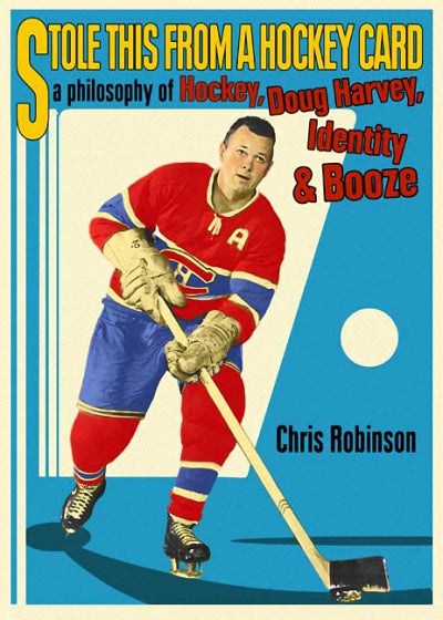 Stole This from a Hockey Card : A Philosophy of Hockey, Doug Harvey, Identity and Booze