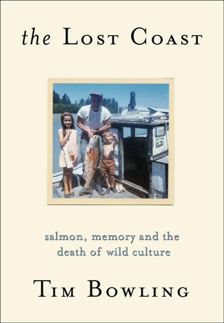 The Lost Coast : Salmon, Memory and the Death of Wild Culture