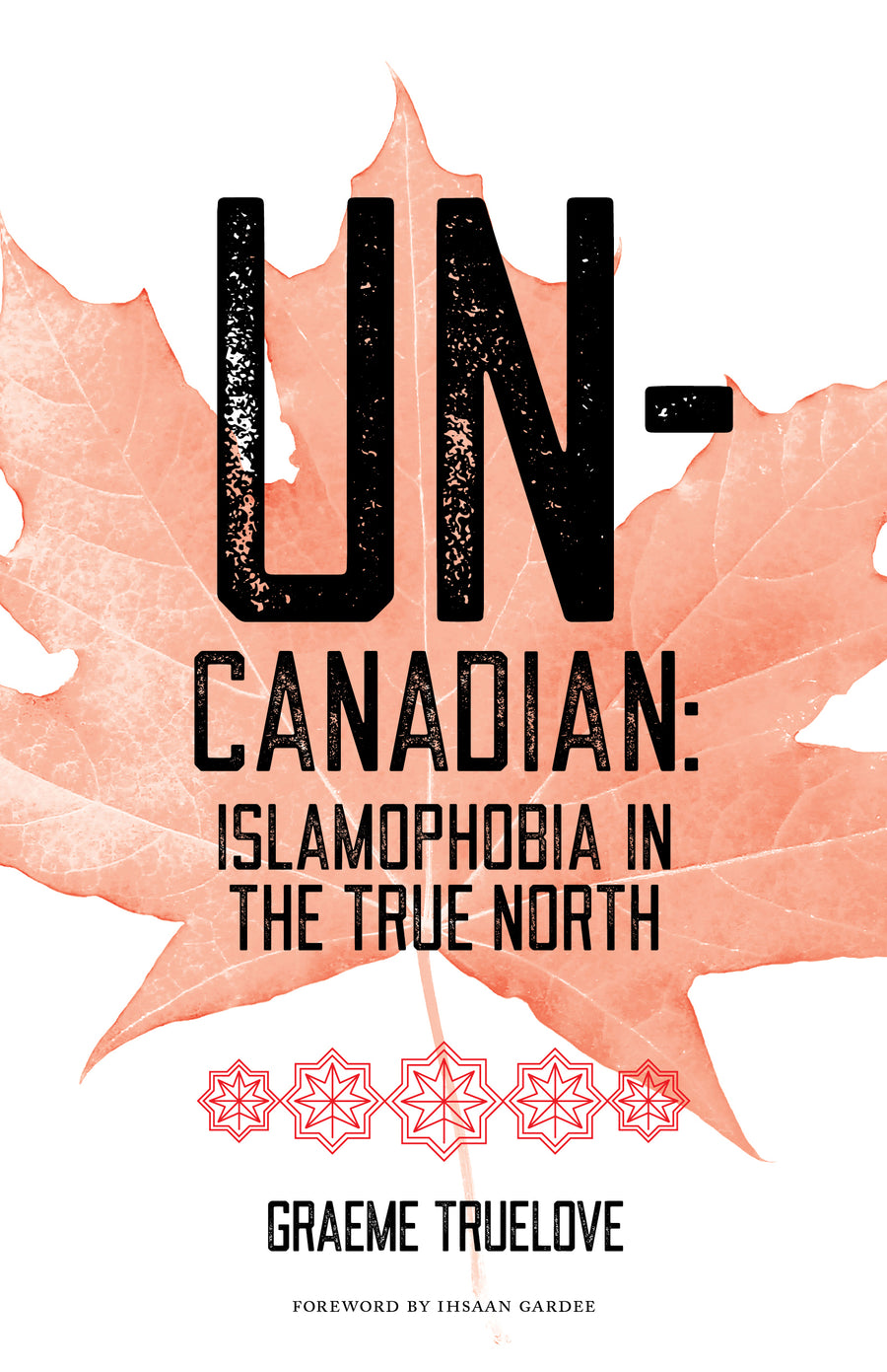 Un-Canadian : Islamophobia in the True North