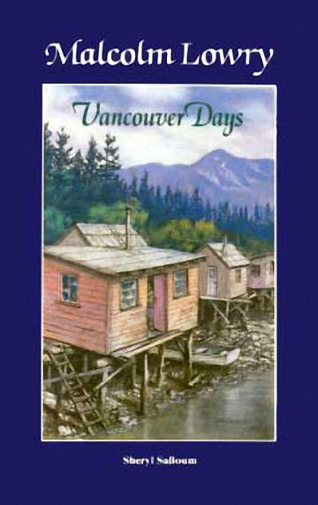 Malcolm Lowry : Vancouver Days