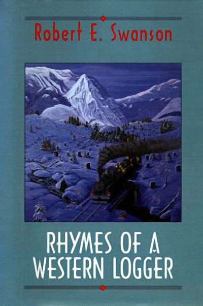 Rhymes of a Western Logger : The Collected Poems of Robert Swanson