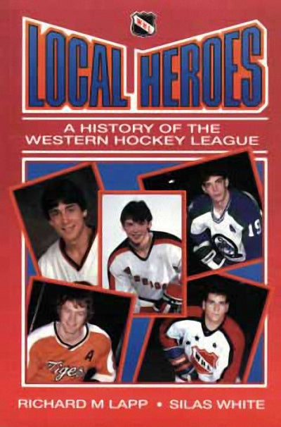 Local Heroes : A History of the Western Hockey League