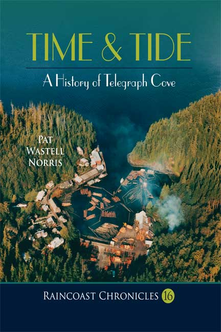 Raincoast Chronicles 16 : Time & Tide: A History of Telegraph Cove