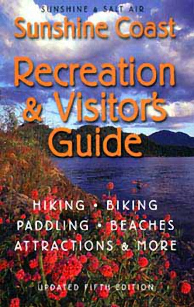 Sunshine & Salt Air : The Sunshine Coast Recreation and Visitor's Guide