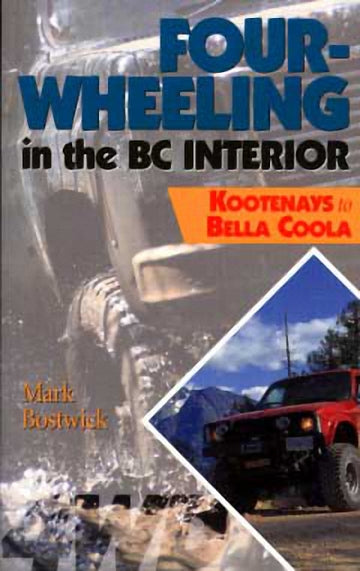 Four-Wheeling in the BC Interior : The Kootenays to Bella Coola