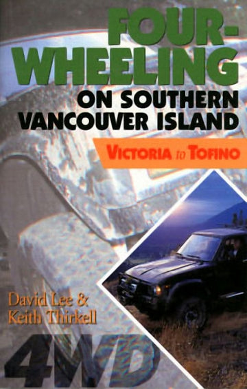 Four-Wheeling on Southern Vancouver Island : Victoria to Tofino