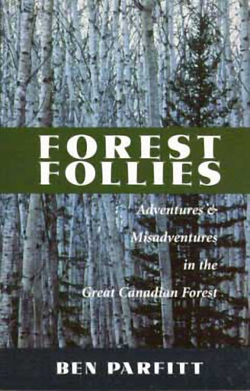 Forest Follies : Adventures and Misadventures in the Great Canadian Forest
