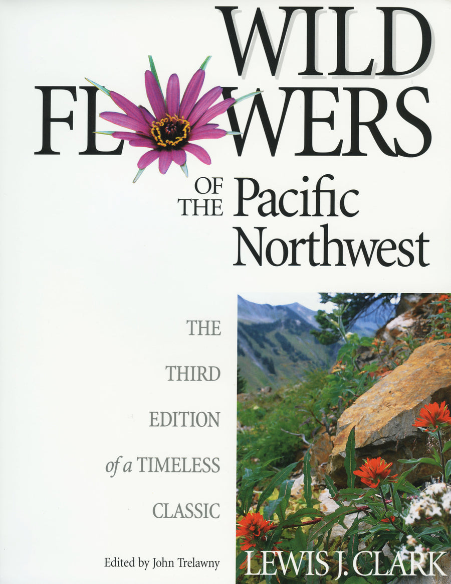 Wild Flowers of the Pacific Northwest : The Third Edition of a Timeless Classic
