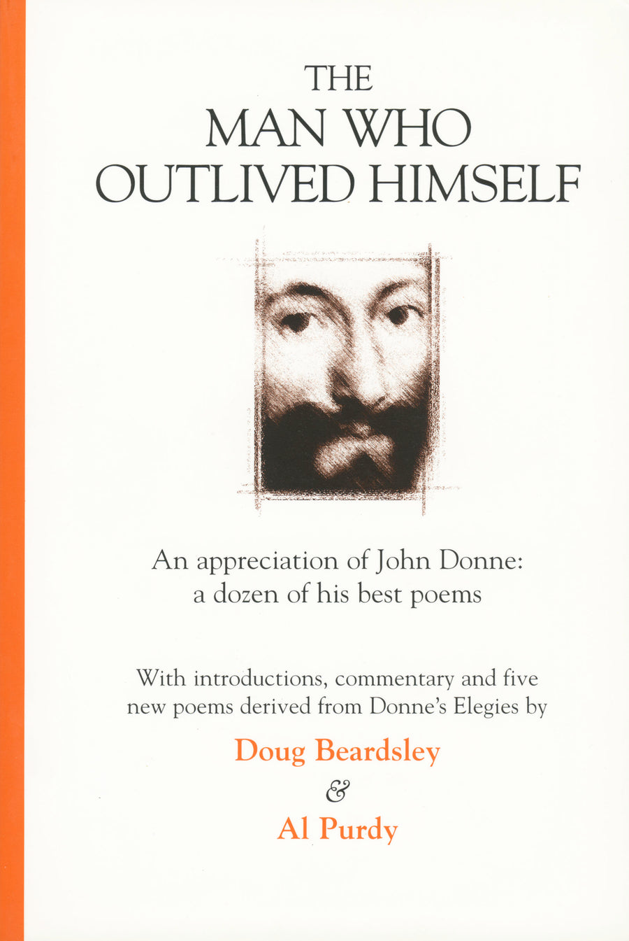 The Man Who Outlived Himself : An appreciation of John Donne: A dozen of his best poems