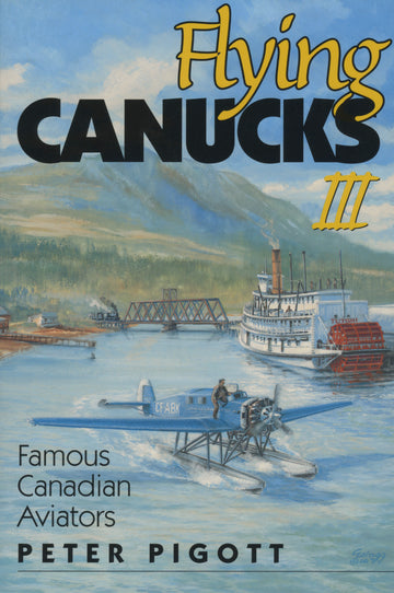 Flying Canucks III : Famous Canadian Aviators
