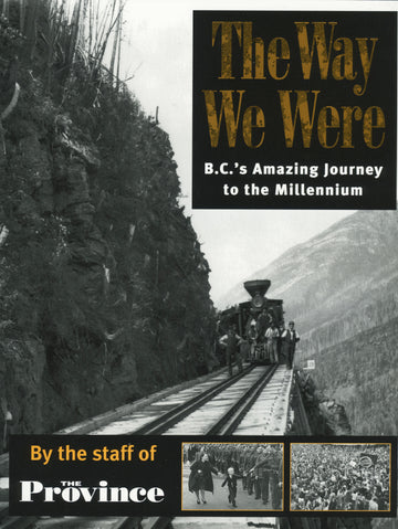 The Way We Were : BC's Amazing Journey to the Millennium