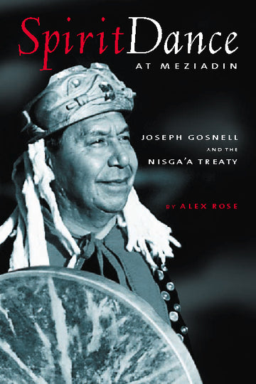 Spirit Dance at Meziadin : Chief Joseph Gosnell and the Nisga'a Treaty