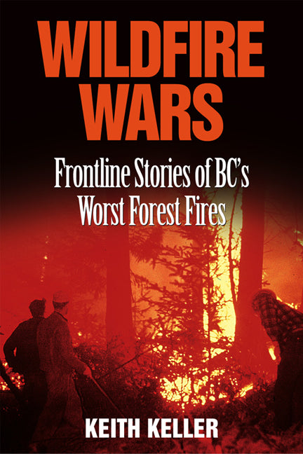Wildfire Wars : Frontline Stories of BC's Worst Forest Fires